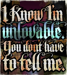"Text-Only Poster: ""I know I'm unlovable. You don't have to tell me."""