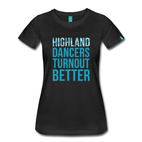 http://ladymonscottishdance.spreadshirt.com/highland-dancers-turnout-better-fitted-shirt-A18652334/customize/color/2