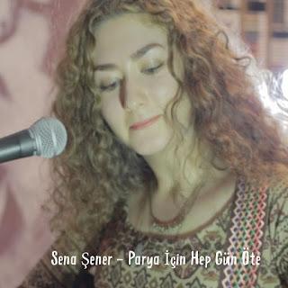 Sena Şener - Parya İçin Hep Gün Öte dinle şarkı sözü