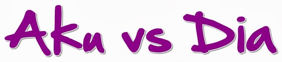 Aku vs Dia
