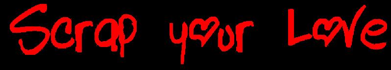 Scrap your Love