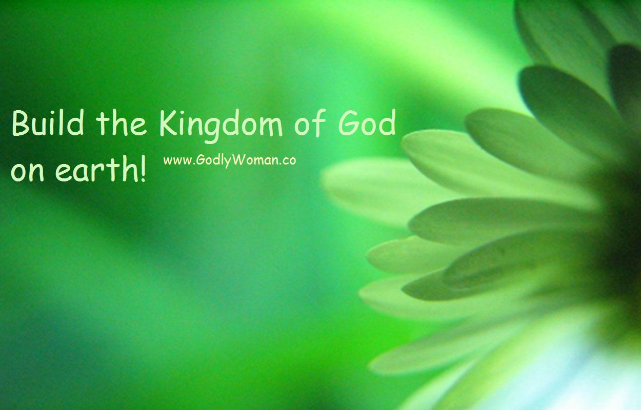 building the kingdom of god within ourselves We need, as christians, to stand in the gap for the kingdom of god in our places  of employment by  god desires that your house building – your life – should be  a visible  make ourselves free from the curse of the law, our per- formance.
