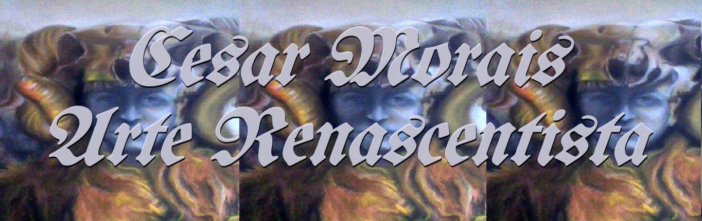 Cesar Morais Arte Renascentista (Renaissance Art)