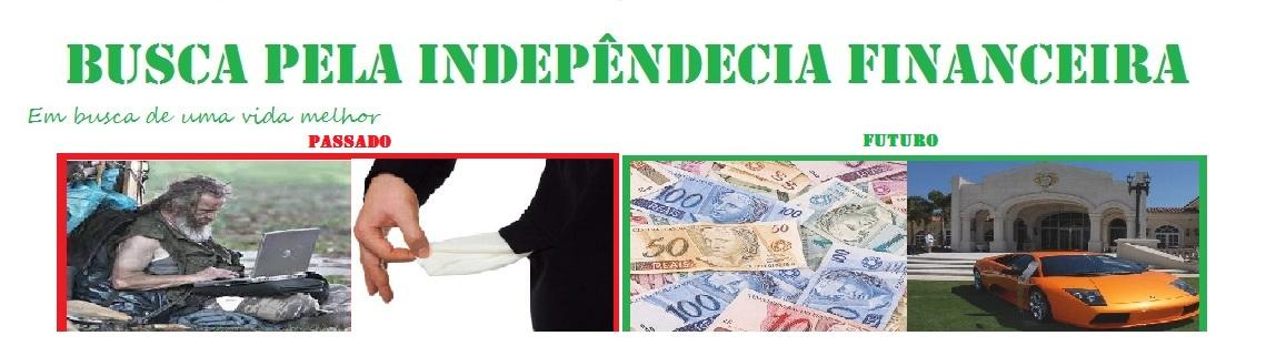 BUSCA PELA INDEPENDÊNCIA FINANCEIRA