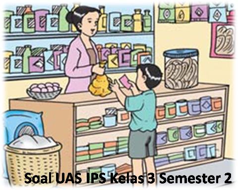 Soal UAS IPS Kelas 3 Semester 2 KTSP
