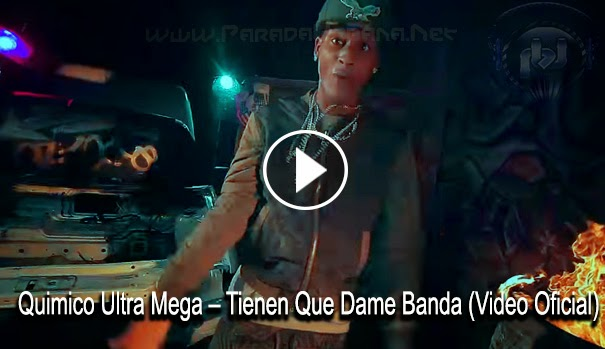 VIDEO -Quimico Ultra Mega – Tienen Que Dame Banda (Video Oficial)
