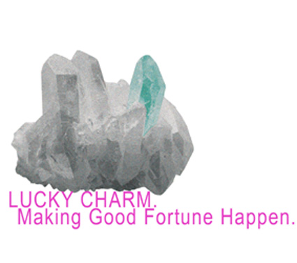 Lucky Charm. Making Good Fortune Happen.