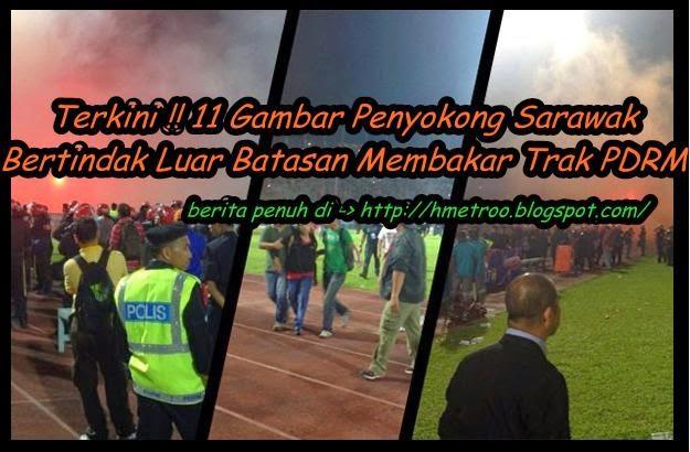 11 Gambar Gagal Ke Suku Akhir Penyokong Sarawak Membakar Trak PDRM