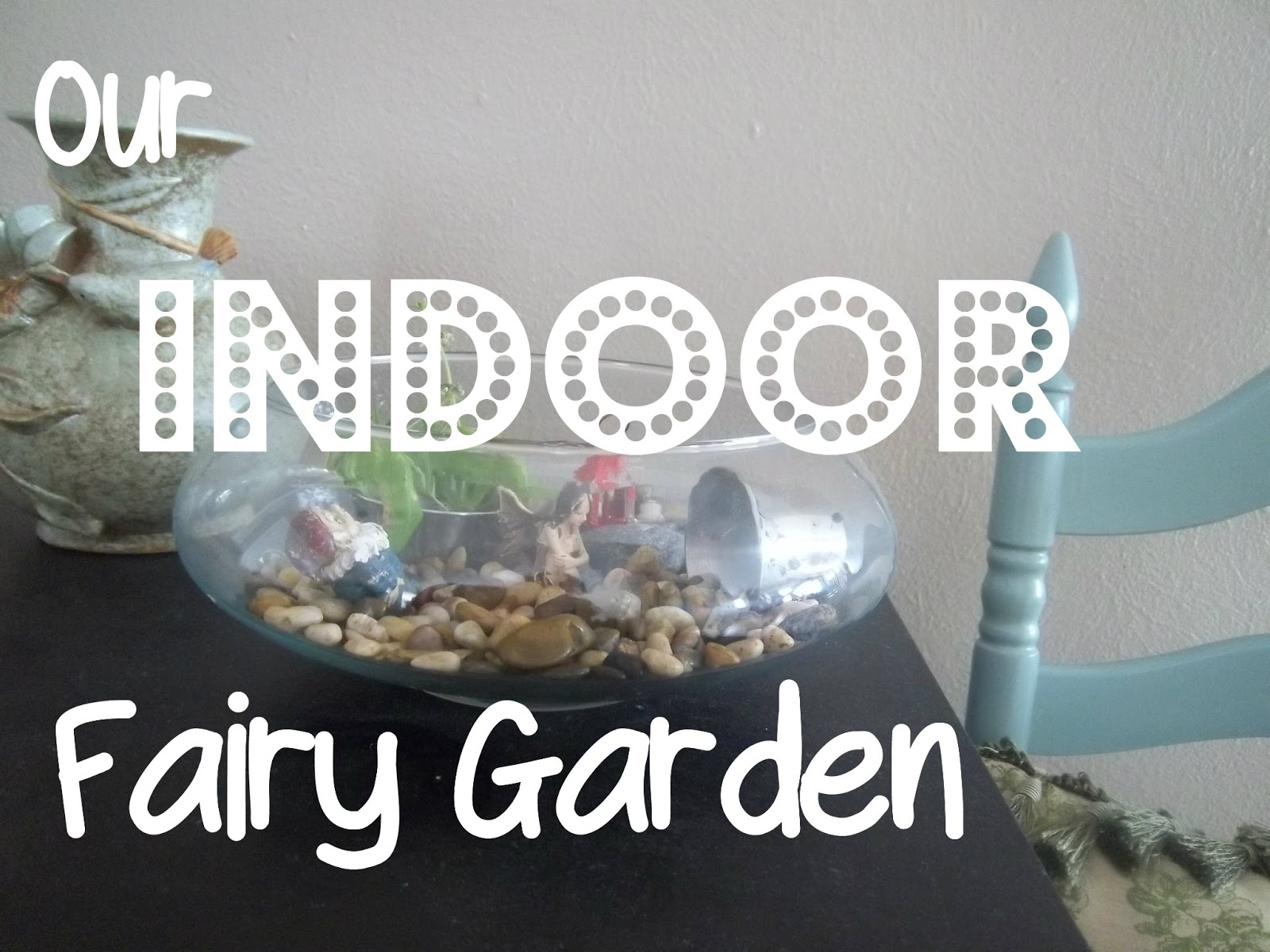 our indoor fairy garden peace but not quiet