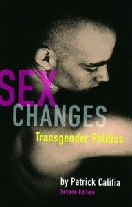 Sex Changes: Transgender Politics by Patrick Califia