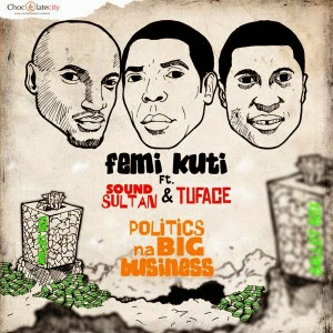 Femi Kuti – Politics Na Big Business (Remix) ft. 2Face & Sound Sultan