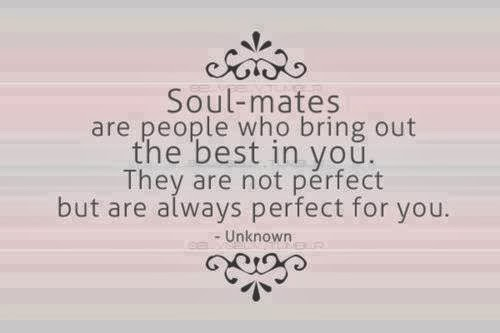 Soul-Mates Are People Who Bring Out The Best In You. They Are Not Perfect But Are Always Perfect For You