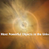 The Most Powerful Objects in The Universe