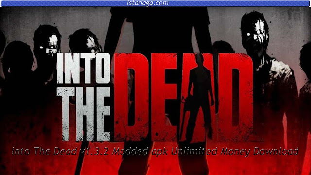Into The Dead v1.3.2 Modded apk Unlimited Money Download
