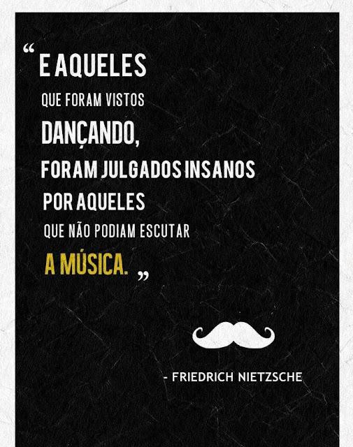 """Frase do dia - Friedrich Nietzsche Aqueles que foram vistos dançando...que não podiam escutar"""""""