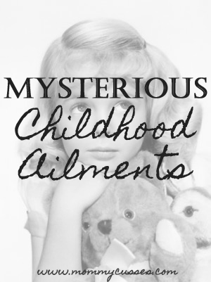 funny and mysterious childhood ailments