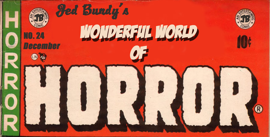 Jed Bundy's Wonderful World of Horror