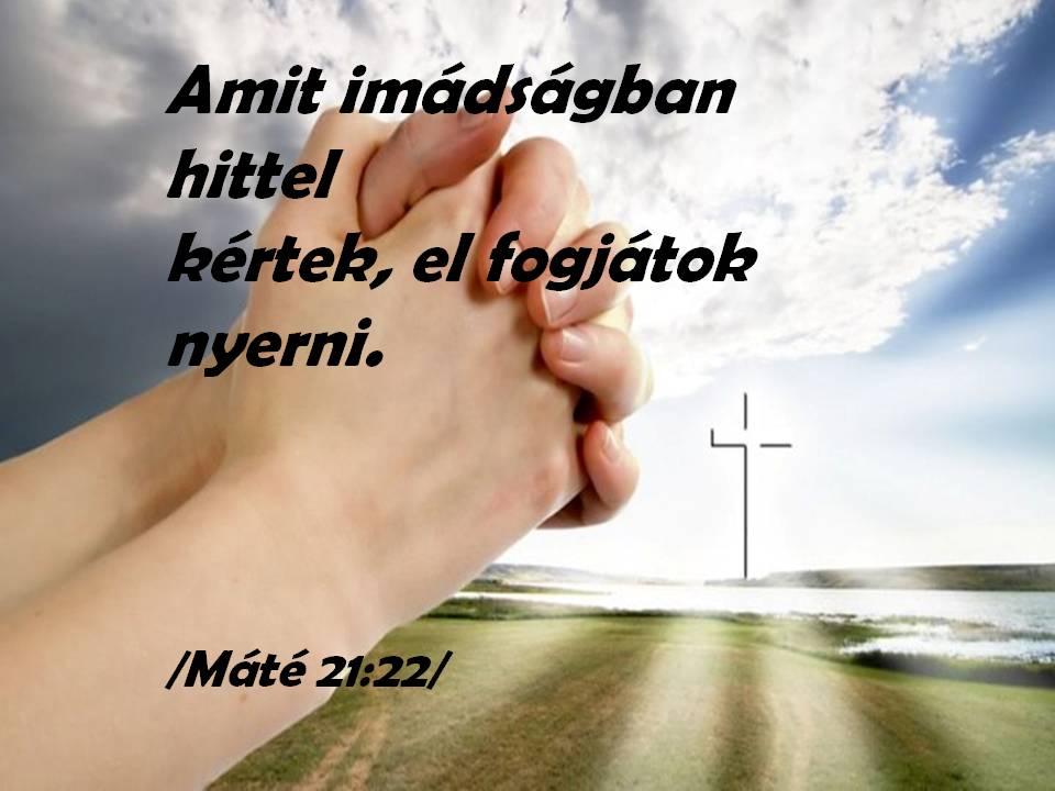 Amit imádságban hittel kértek, el fogjátok nyerni. (Máté 21,22Ö