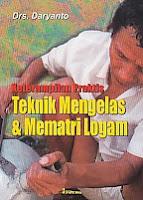 toko buku rahma: buku TEKNIK MENGELAS & MEMATRI LOGAM, pengarang daryanto, penerbit aneka ilmu