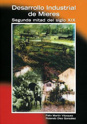 """libro de Rolando Díez y Félix Martín sobre el """"Desarrollo Industrial de Mieres"""" en la segunda mitad del siglo XIX"""