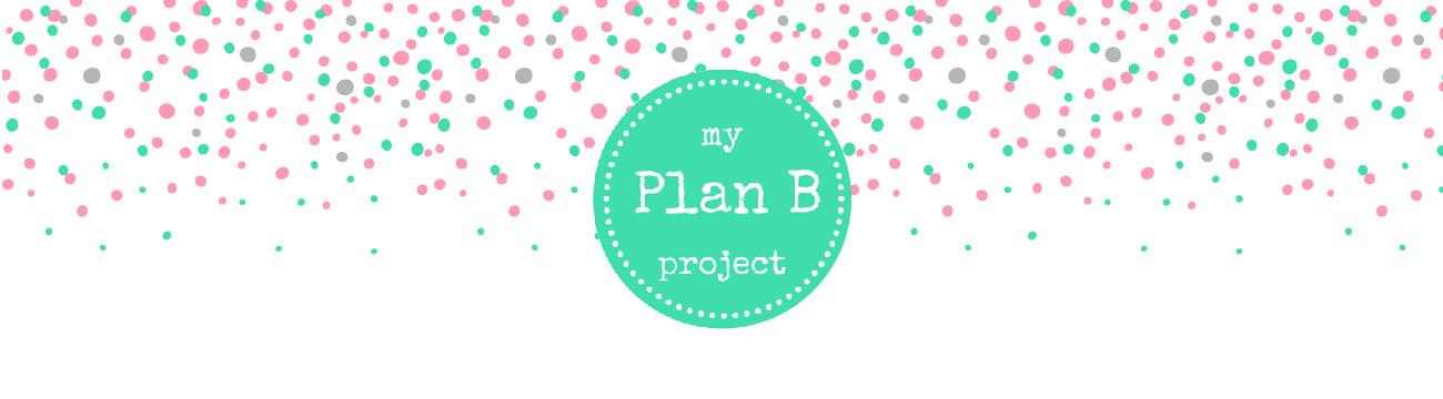 my Plan B project