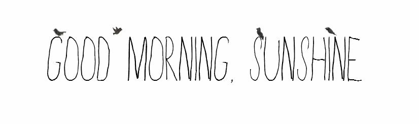 Good Morning, sunshine.