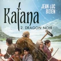 Katana, tome 2 : Dragon noir de Jean-Luc Bizien