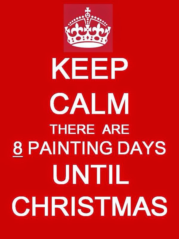 Keep calm there are 8 painting days until christmas