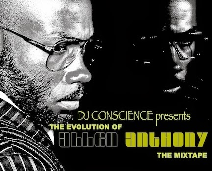 DJ CONSCIENCE presents THE EVOLUTION OF ALLEN ANTHONY MIXTAPE (CLICK IMAGE)