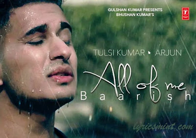 ALL OF ME (Barish) Song Mp3 Download Free & *Video | ARJUN ft. Tulsi Kumar