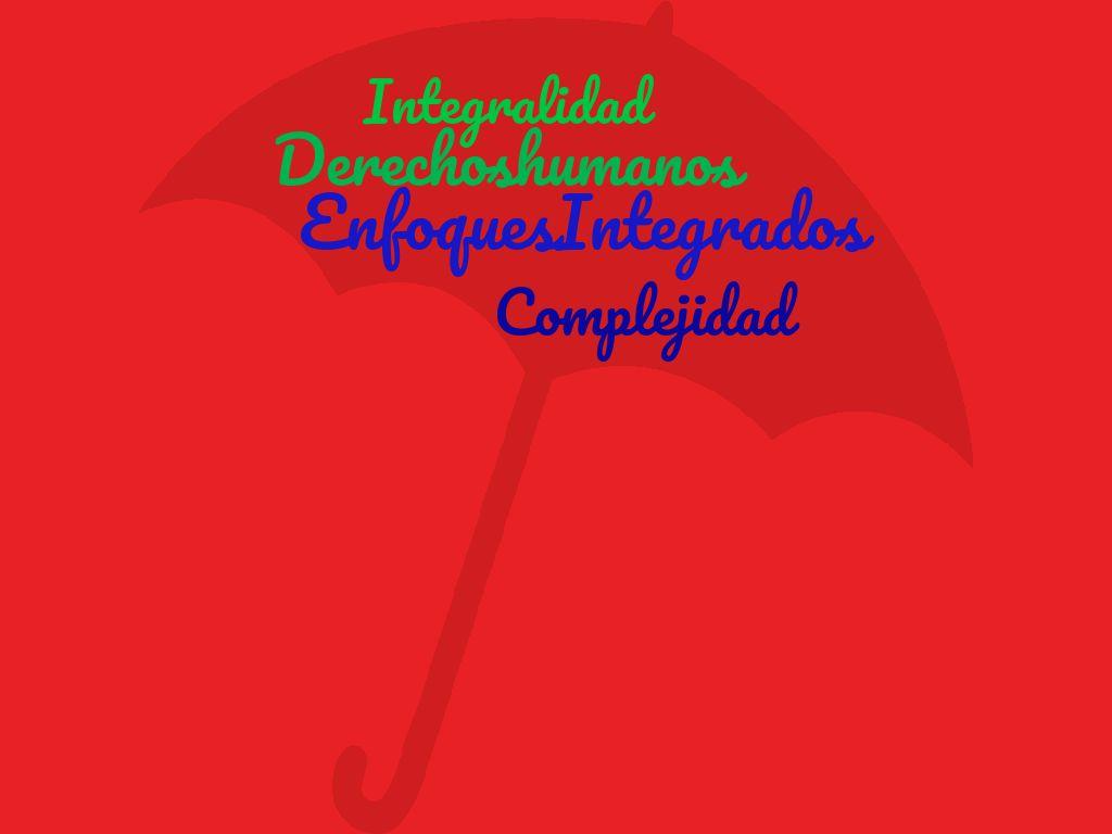 Enfoques Integrados en derechos humanos desde la complejidad para el desarrollo de propuestas