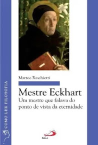 MESTRE ECKHART - Um mestre que falava do ponto de vista da eternidade