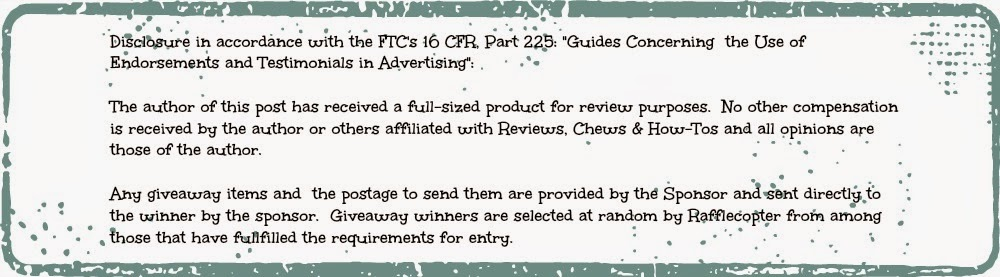 """Disclosure in accordance with the FTC's 16 CFR, Part 225: """"Guides Concerning  the Use of Endorsements and Testimonials in Advertising"""": The author of this post has received a full-sized product for review purposes.  No other compensation is received by the author or others affiliated with Reviews, Chews & How-Tos and all opinions are those of the author.  Any giveaway items and  the postage to send them are provided by the Sponsor and sent directly to the winner by the sponsor.  Giveaway winners are selected at random by Rafflecopter from among those that have fullfilled the requirements for entry."""
