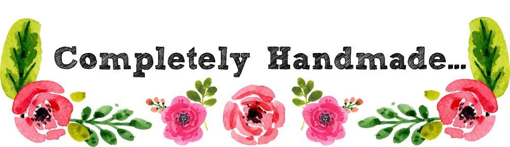 Completely Handmade......