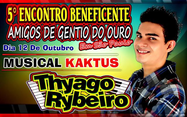 Presença confirmada do cantor Thyago Ribeiro no 5º Encontro beneficente dos Amigos de Gentio do Ouro em São Paulo dia 12 de Outubro 2013: