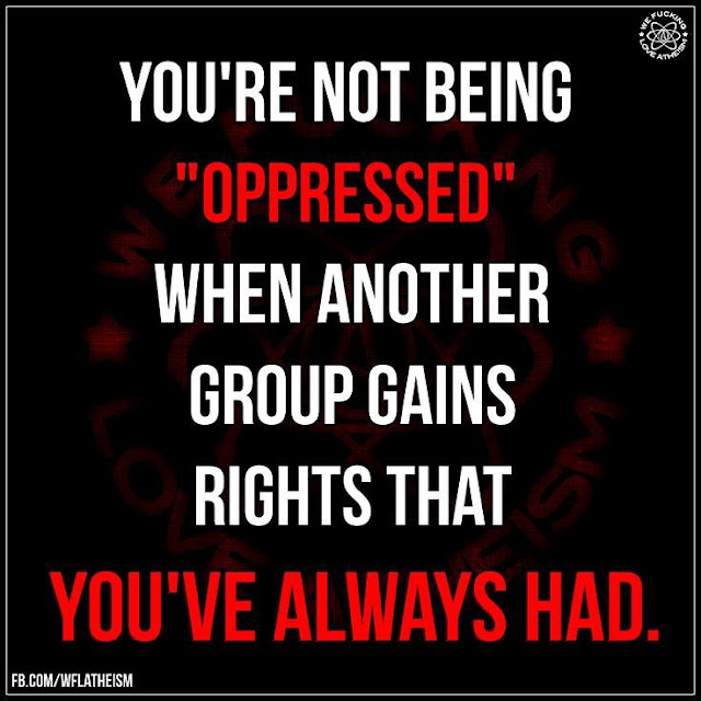 Graphic:  You are not being oppressed when another group gains rights that you've always had.