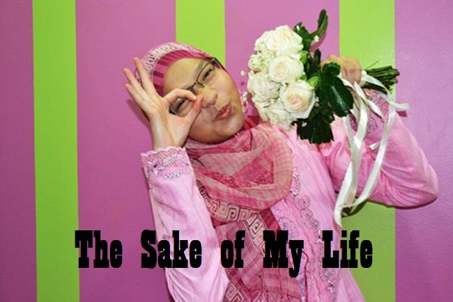The Sake Of My Life