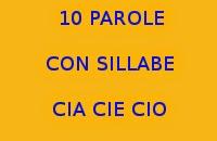 10 PAROLE CHE INIZIANO E TERMINANO CON LE SILLABE CIA CIE CIO