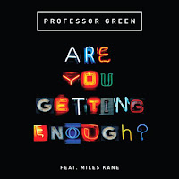 Professor Green. Are You Getting Enough