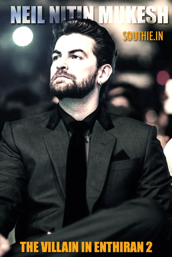 Neil Nitin Mukesh to play the Villain in Enthiran 2. Neil Nitin Mukesh Enthiran 2, Villain, Superstar Villain, Kaththi Villain for Superstar Rajinikanth,