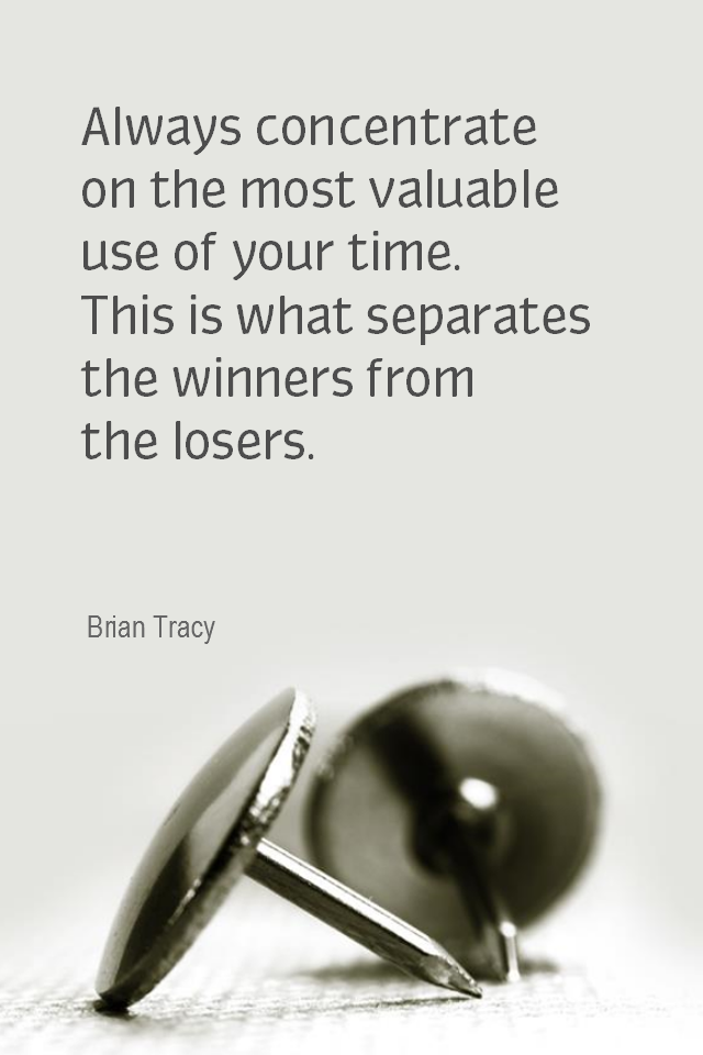 visual quote - image quotation for TIME MANAGEMENT - Always concentrate on the most valuable use of your time. This is what separates the winners from the losers. - Brian Tracy
