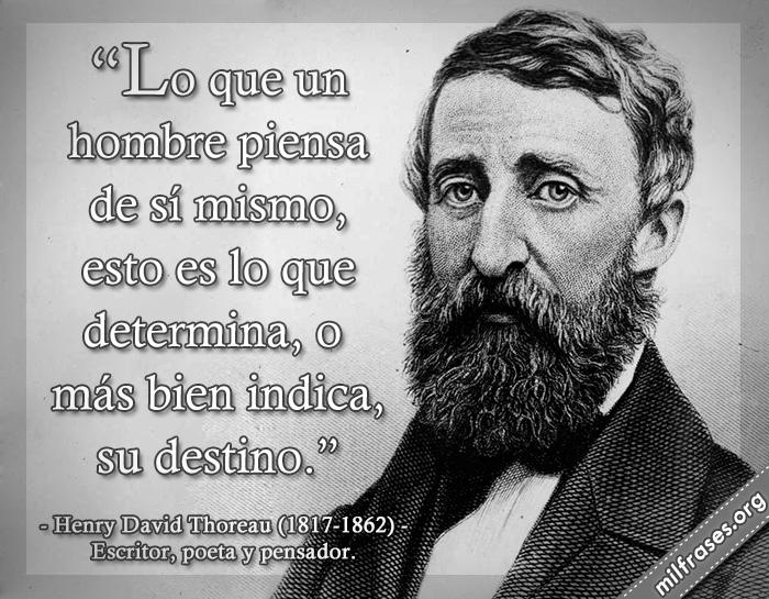 frases de Henry David Thoreau (1817-1862) Escritor, poeta y pensador.