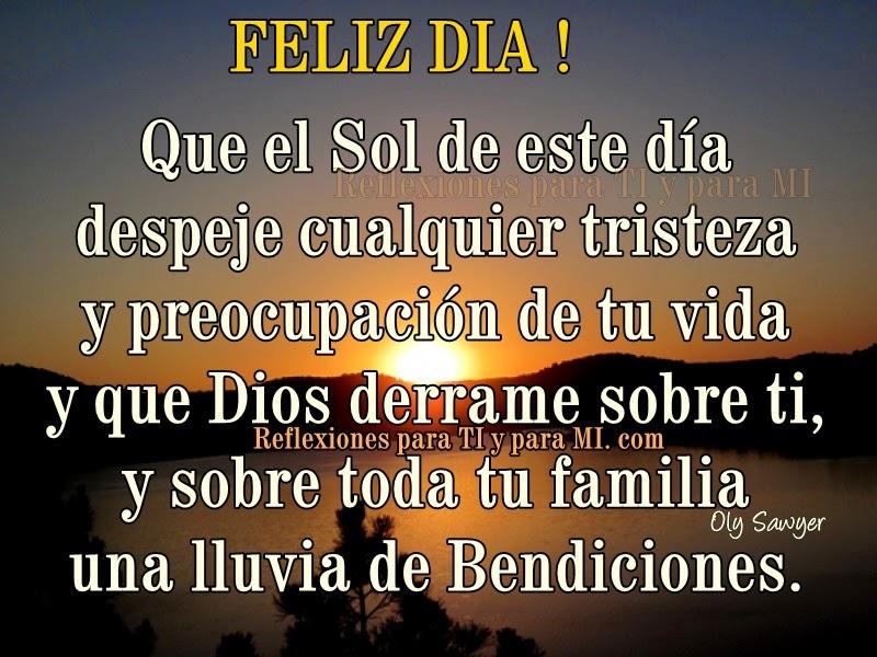 Que el Sol de este día despeje cualquier tristeza y preocupación de tu vida... y que Dios derrame sobre ti, y sobre toda tu familia una lluvia de Bendiciones.  FELIZ DÍA !