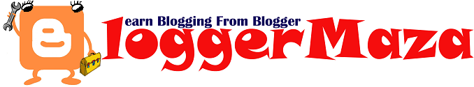 Blogger Maza - Learn Blogging From Blogger