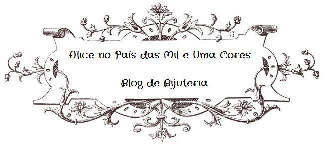 """Blog de Bijuteria  """"Alice no País das Mil  e uma Cores"""""""