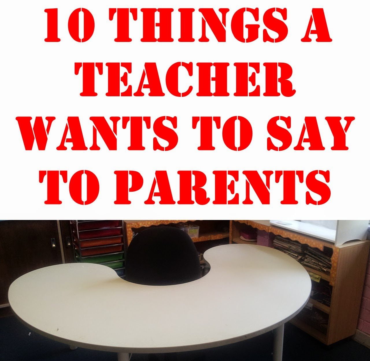 MrsAmy123: 10 Things a Teacher Wants to Say to Parents
