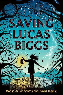 Saving Lucas Biggs - Marisa de los Santos & David Teague