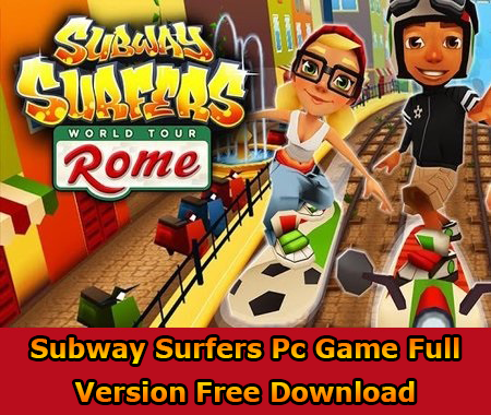 Subway Surfers Pc Game Full Version Free Download | Download Free