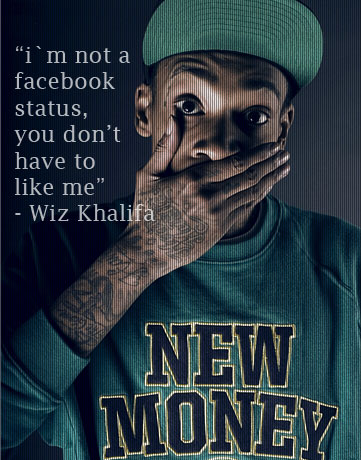 I'm Not A Facebook Status, You Don't Have To Like Me - Wiz Khalifa