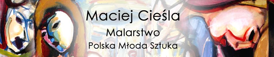 Maciej Cieśla malarstwo, galeria i sprzedaż, Polska Młoda Sztuka. Wrocław. Aukcje młodej sztuki.